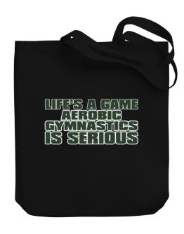 Life Is A Game , Aerobic Gymnastics Is Serious !!! Canvas Tote Bag