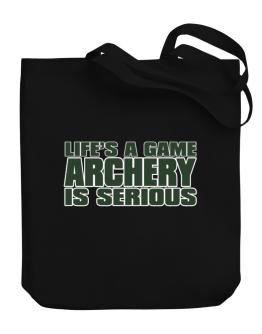 Life Is A Game , Archery Is Serious !!! Canvas Tote Bag