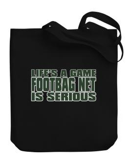 Life Is A Game , Footbag Net Is Serious !!! Canvas Tote Bag