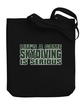 Life Is A Game , Skydiving Is Serious !!! Canvas Tote Bag