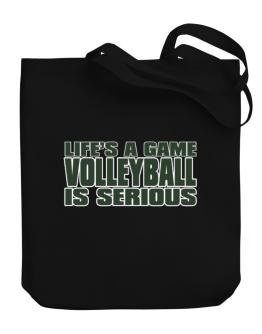 Life Is A Game , Volleyball Is Serious !!! Canvas Tote Bag