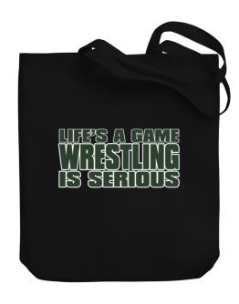 Life Is A Game , Wrestling Is Serious !!! Canvas Tote Bag