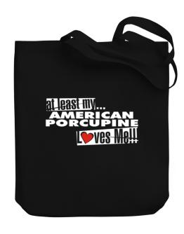 At Least My American Porcupine Loves Me ! Canvas Tote Bag