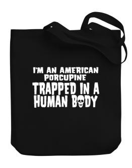 I Am American Porcupine Trapped In A Human Body Canvas Tote Bag