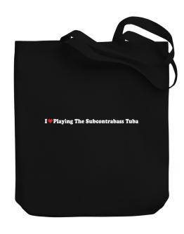 I Love Playing The Subcontrabass Tuba Players Canvas Tote Bag