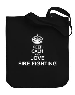 Keep calm and love Fire Fighting Canvas Tote Bag