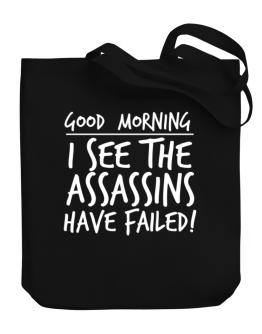 Good Morning I see the assassins have failed! Canvas Tote Bag