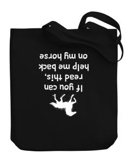 IF YOU CAN READ THIS, PUT ME BACK ON MY HORSE! Canvas Tote Bag
