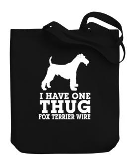 I have one thug Fox Terrier Wire Canvas Tote Bag