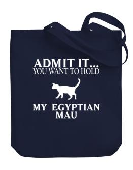 Admit it you want to hold my Egyptian Mau Canvas Tote Bag