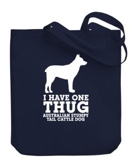 I have one thug Australian Stumpy Tail Cattle Dog Canvas Tote Bag