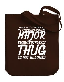Agricultural Microbiologist Major because academic thug is not allowed Canvas Tote Bag