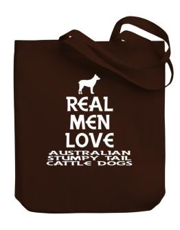 Real men love Australian Stumpy Tail Cattle Dogs Canvas Tote Bag