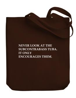 Never look at the Subcontrabass Tuba it only encourages them Canvas Tote Bag