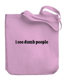 I See Dumb People Canvas Tote Bag