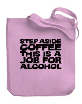 Step Aside Coffee This Is A Job For Alcohol Canvas Tote Bag
