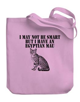 I may not be smart but I have a Egyptian Mau Canvas Tote Bag