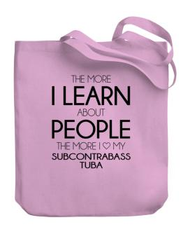 The more I learn about people the more I love my Subcontrabass Tuba Canvas Tote Bag
