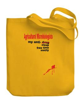 """ Agricultural Microbiologists, my anti- drug, sleep, free time, sanity "" Canvas Tote Bag"