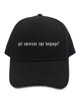 Got American Sign Language? Baseball Cap