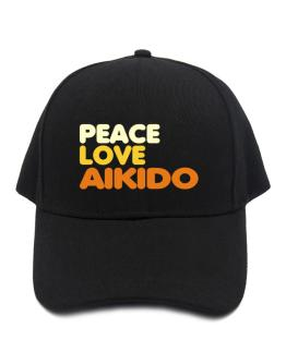 Peace , Love And Aikido Baseball Cap