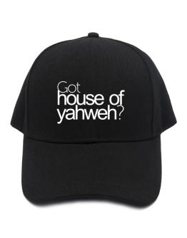 Got House Of Yahweh? Baseball Cap