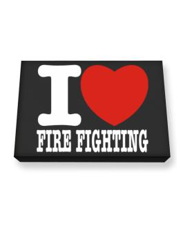 I Love Fire Fighting Canvas square