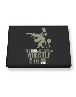 """ Life is simple... eat, sleep and Wrestle "" Canvas square"