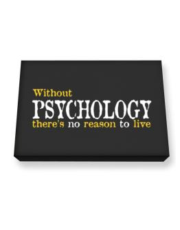Without Psychology There