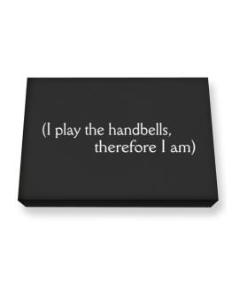 I Play The Handbells, Therefore I Am Canvas square