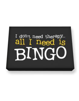 I Don´t Need Theraphy... All I Need Is Bingo Canvas square