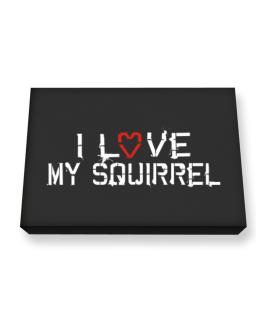 I Love My Squirrel Canvas square