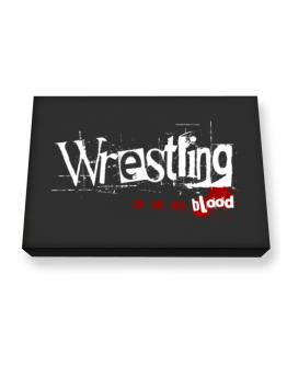 Wrestling Is In My Blood Canvas square