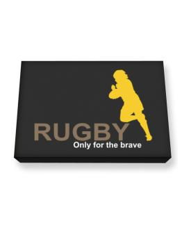 Rugby - Only For The Brave Canvas square