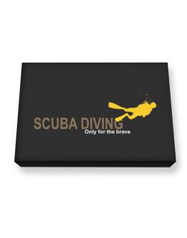 Scuba Diving - Only For The Brave Canvas square