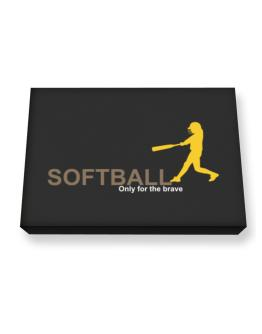 Softball - Only For The Brave Canvas square