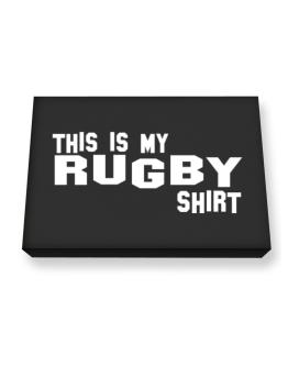 This Is My Rugby Shirt Canvas square