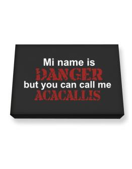 My Name Is Danger But You Can Call Me Acacallis Canvas square