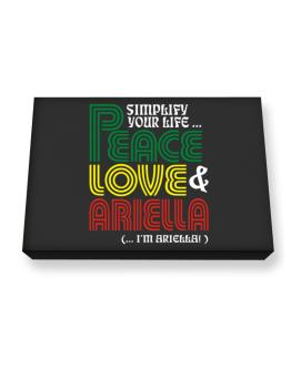 Simplify Your Life... Peace, Love & Ariella (... I