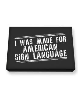 I Was Made For American Sign Language Canvas square