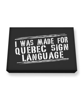 I Was Made For Quebec Sign Language Canvas square