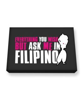 Anything You Want, But Ask Me In Filipino Canvas square