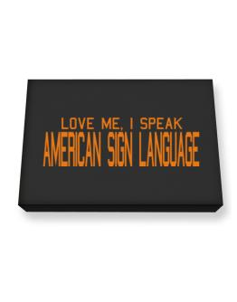 Love Me, I Speak American Sign Language Canvas square