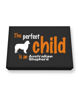 The Perfect Child Is An Australian Shepherd Canvas square