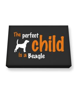 The Perfect Child Is A Beagle Canvas square