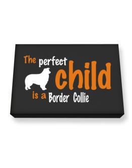 The Perfect Child Is A Border Collie Canvas square