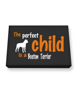 The Perfect Child Is A Boston Terrier Canvas square