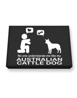 No One Understands Me Like My Australian Cattle Dog Canvas square