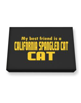 My Best Friend Is A California Spangled Cat Canvas square