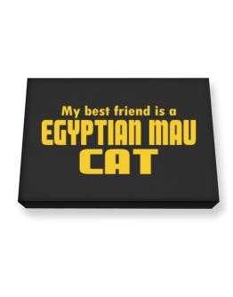 My Best Friend Is An Egyptian Mau Canvas square
